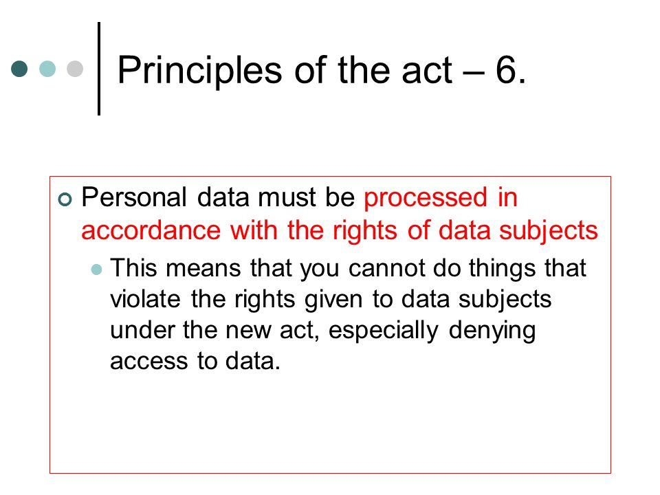 Principles of the act – 6. Personal data must be processed in accordance with the rights of data subjects.