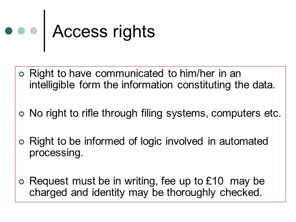 Access rights Right to have communicated to him/her in an intelligible form the information constituting the data.