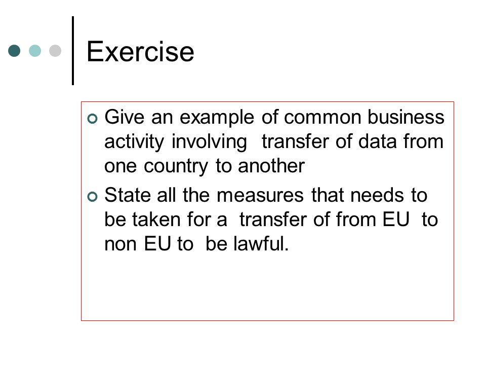 Exercise Give an example of common business activity involving transfer of data from one country to another.