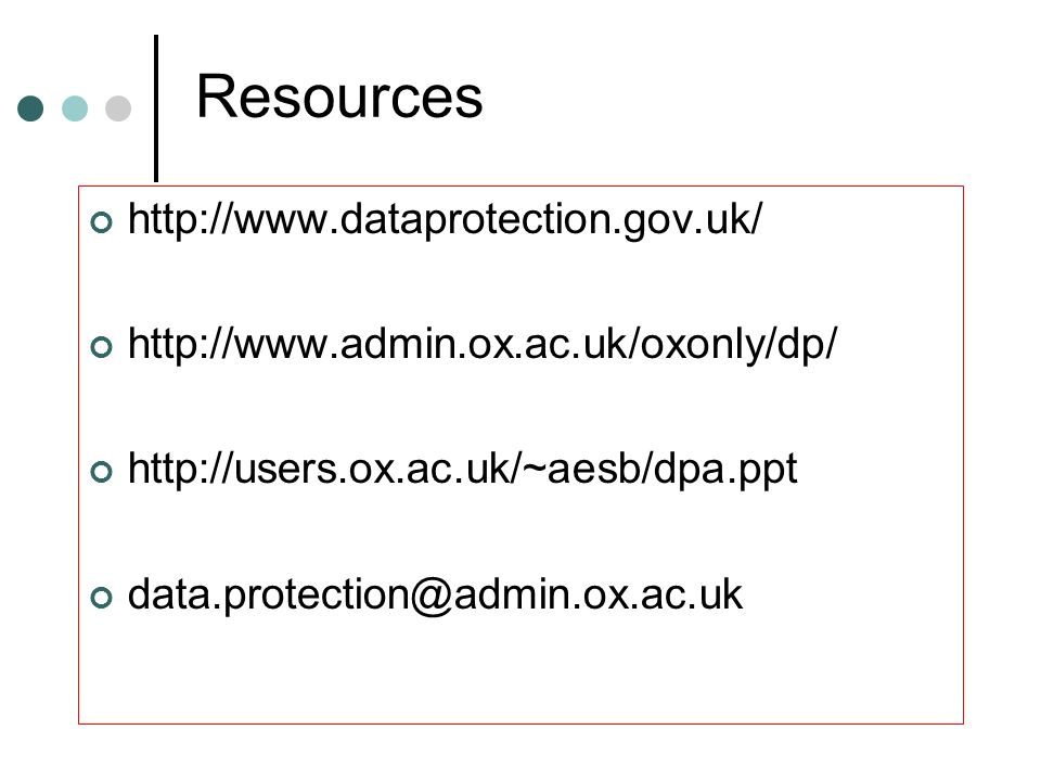 Resources http://www.dataprotection.gov.uk/