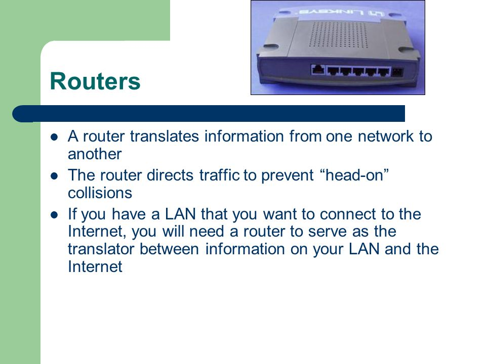 Routers A router translates information from one network to another