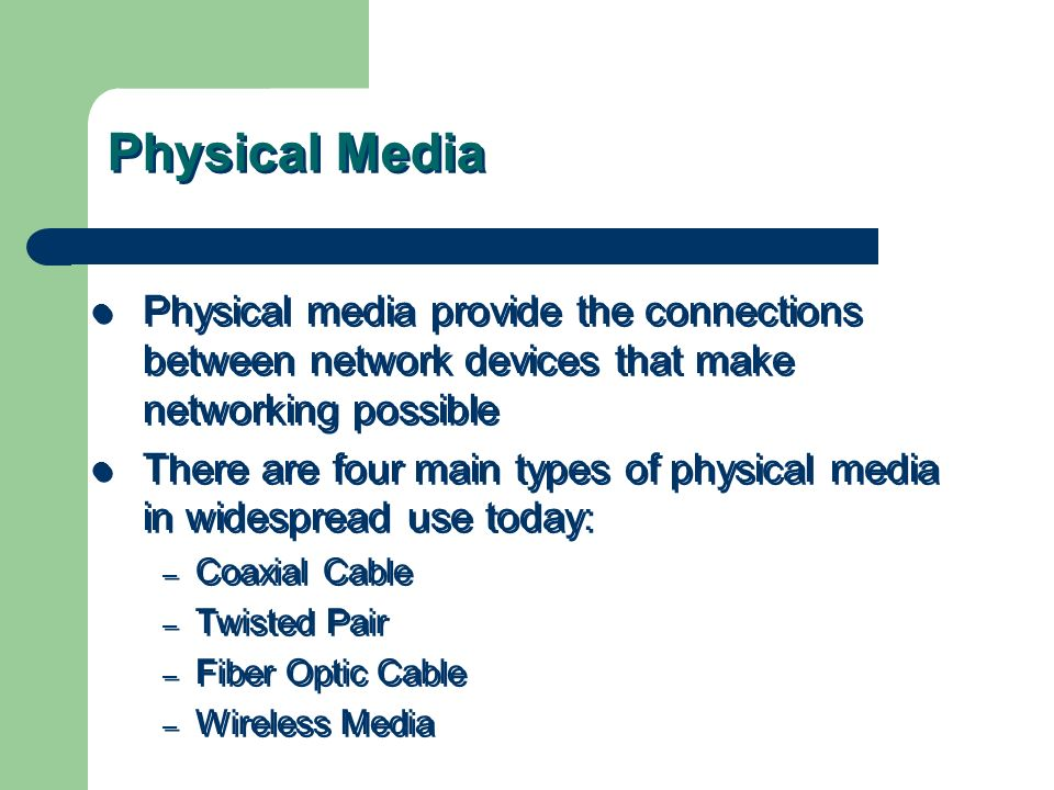 Physical Media Physical media provide the connections between network devices that make networking possible.