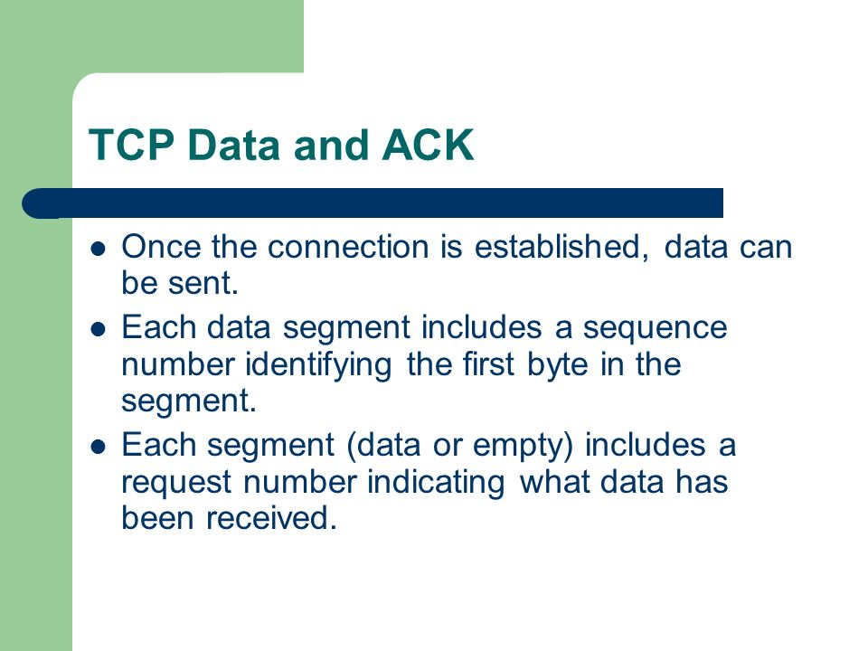 TCP Data and ACK Once the connection is established, data can be sent.