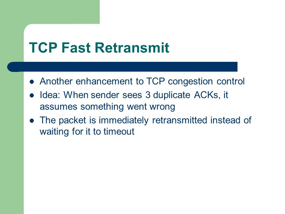 TCP Fast Retransmit Another enhancement to TCP congestion control