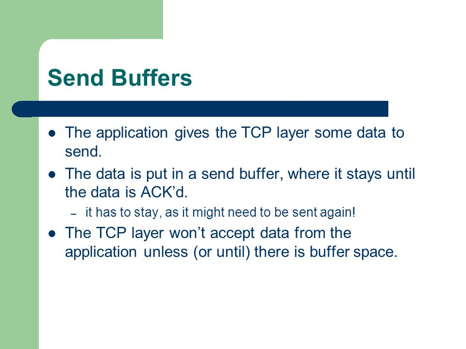 Send Buffers The application gives the TCP layer some data to send.