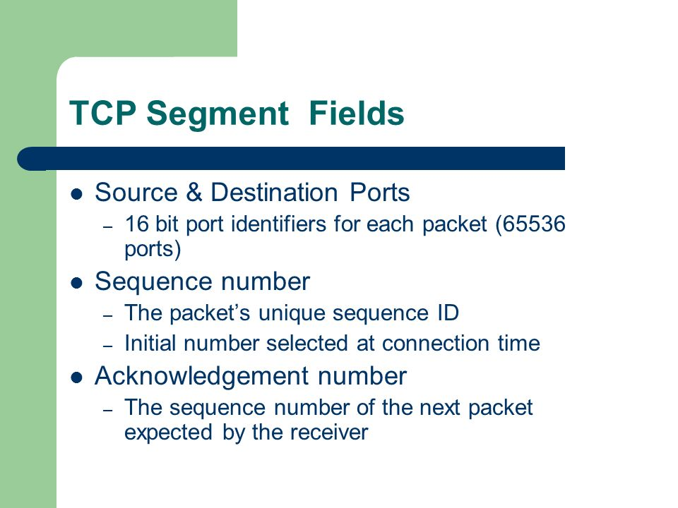 TCP Segment Fields Source & Destination Ports Sequence number