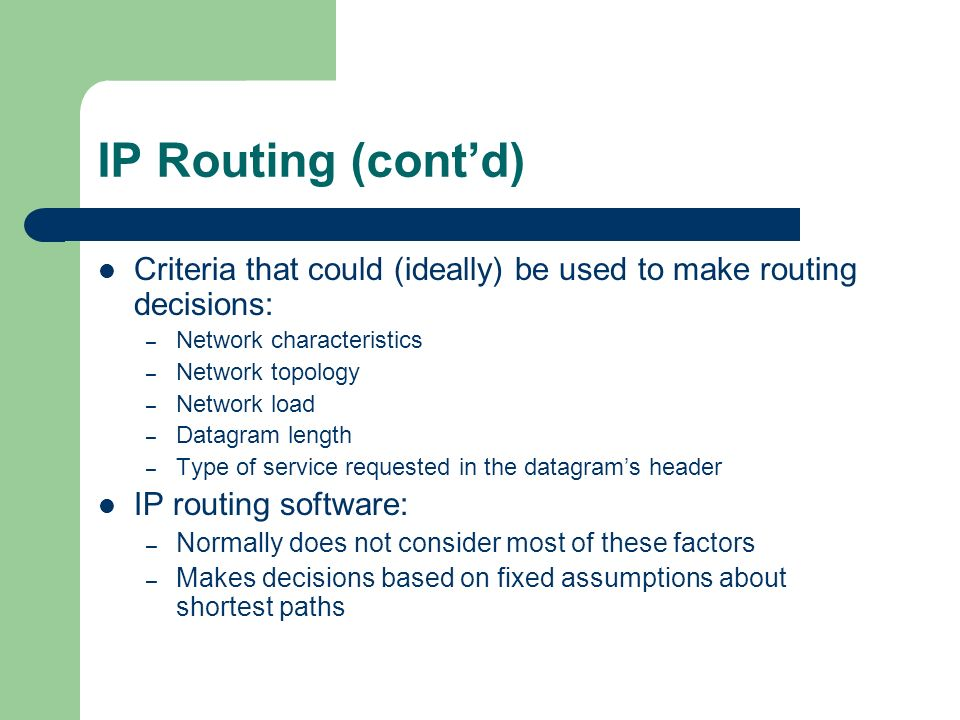 IP Routing (cont'd) Criteria that could (ideally) be used to make routing decisions: Network characteristics.