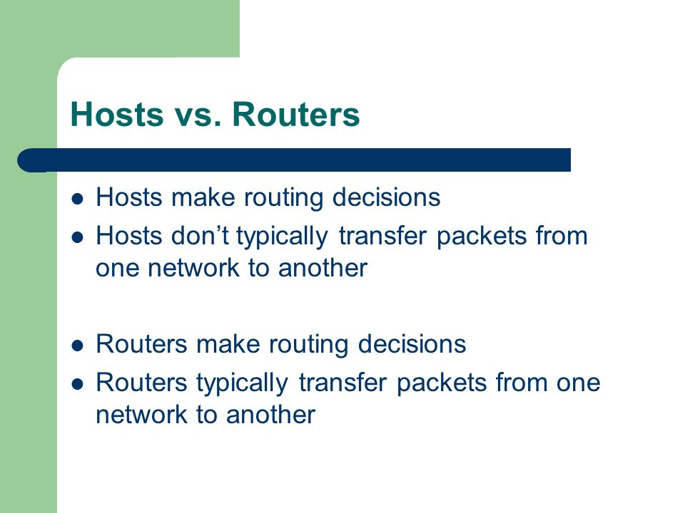 Hosts vs. Routers Hosts make routing decisions