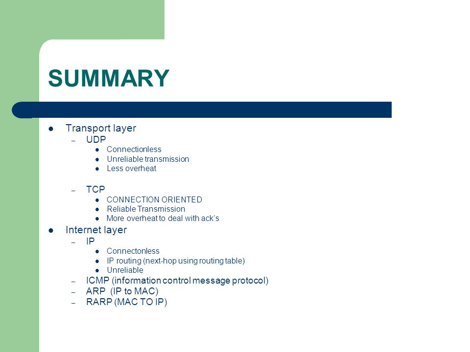 SUMMARY Transport layer Internet layer UDP TCP IP