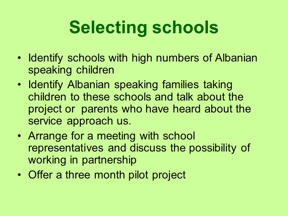 Selecting schools Identify schools with high numbers of Albanian speaking children.