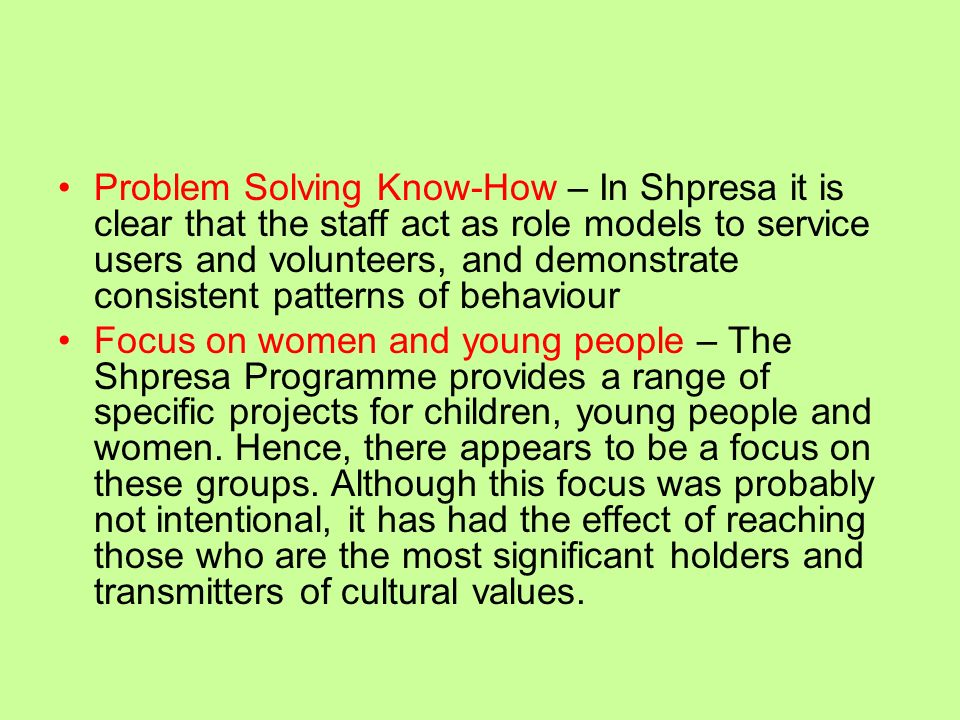 Problem Solving Know-How – In Shpresa it is clear that the staff act as role models to service users and volunteers, and demonstrate consistent patterns of behaviour