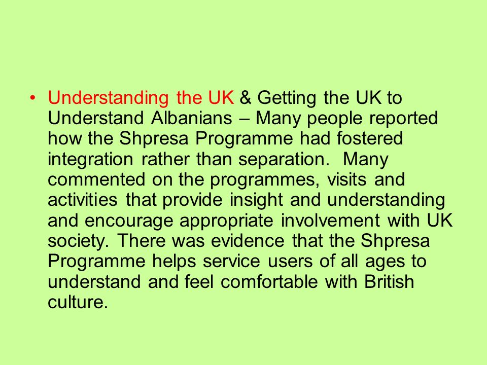 Understanding the UK & Getting the UK to Understand Albanians – Many people reported how the Shpresa Programme had fostered integration rather than separation.