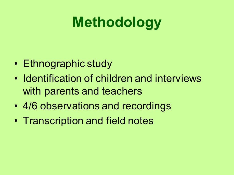 Methodology Ethnographic study