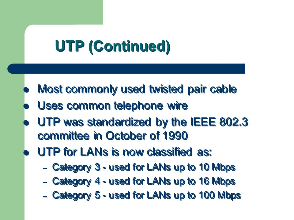 UTP (Continued) Most commonly used twisted pair cable