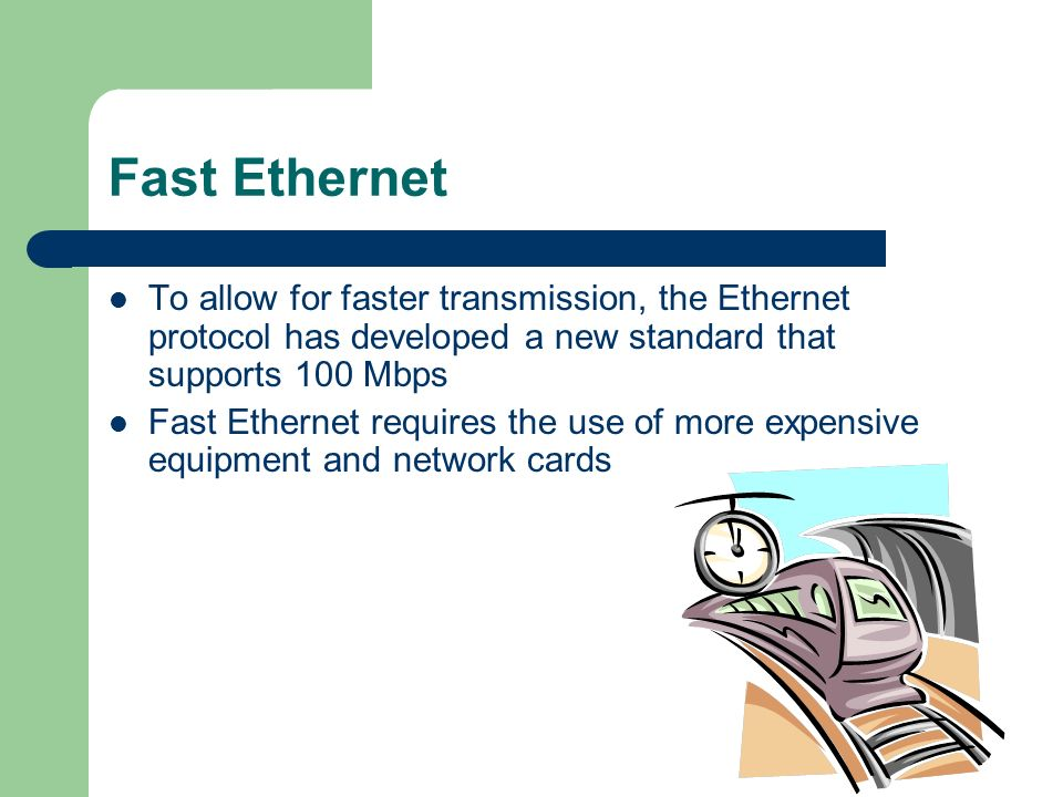 Fast Ethernet To allow for faster transmission, the Ethernet protocol has developed a new standard that supports 100 Mbps.