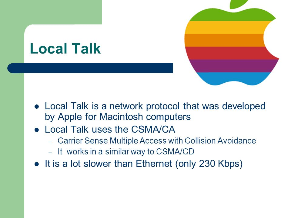 Local Talk Local Talk is a network protocol that was developed by Apple for Macintosh computers. Local Talk uses the CSMA/CA.