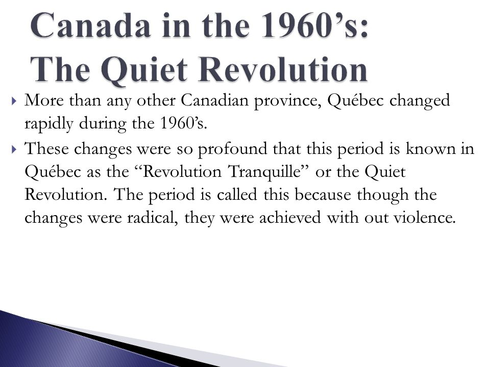 the effects of the quiet revolution in canada 1) it caused by u 2) it was caused by migration of u from india to canada 3) it happened may be 6-8 years ago 4) revolution 5) quebec is not changed but you are.