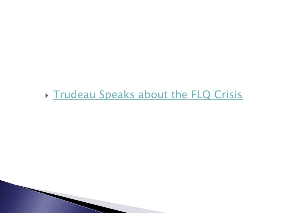 the flq and trudeau Pierre trudeau's and fidel castro's paths crossed for the first time in 1970, when the canadian government sought to negotiate the exile of members of the flq, who had kidnapped british trade.