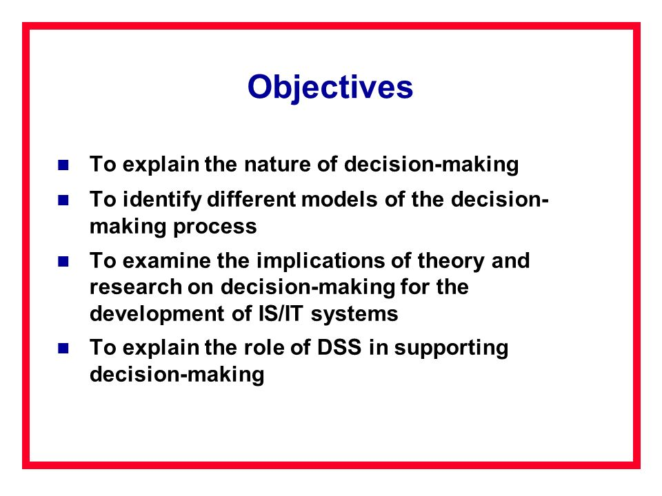 Objectives To explain the nature of decision-making