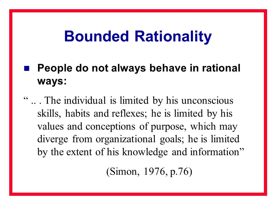 Bounded Rationality People do not always behave in rational ways: