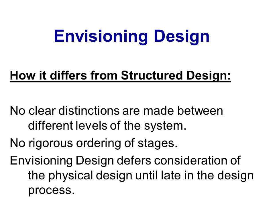 Envisioning Design How it differs from Structured Design: