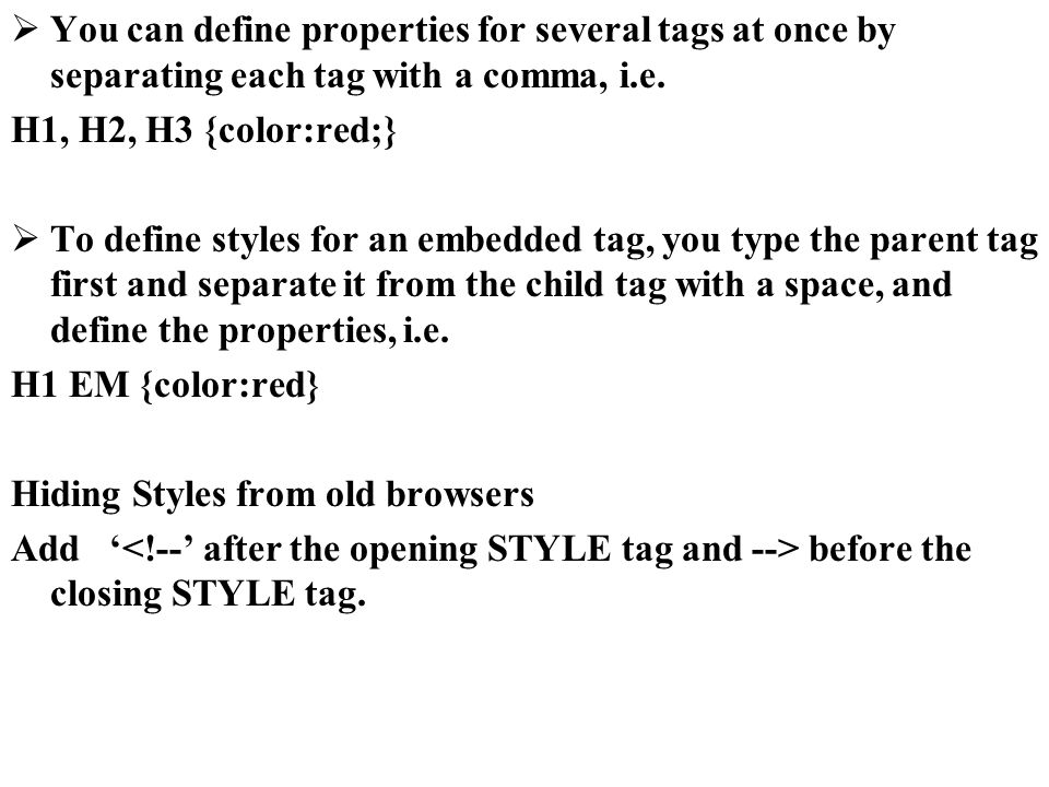 You can define properties for several tags at once by separating each tag with a comma, i.e.