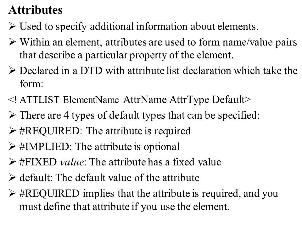 Attributes Used to specify additional information about elements.