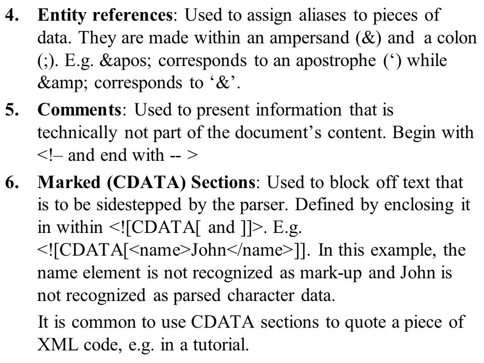 Entity references: Used to assign aliases to pieces of data