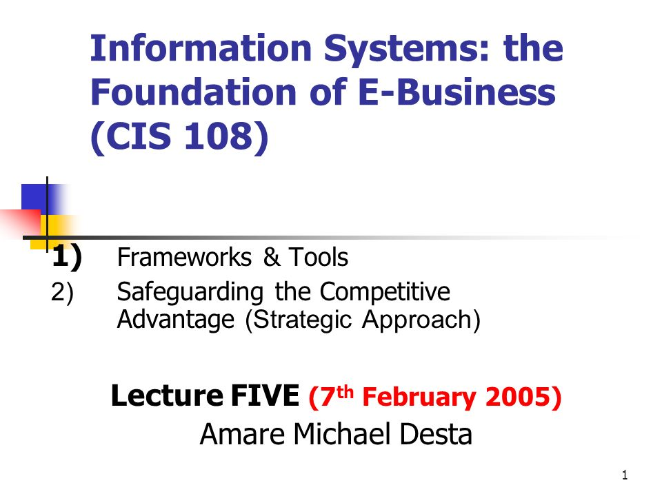 Information Systems: the Foundation of E-Business (CIS 108)