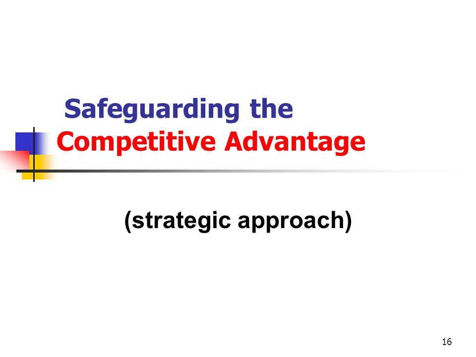 Safeguarding the Competitive Advantage