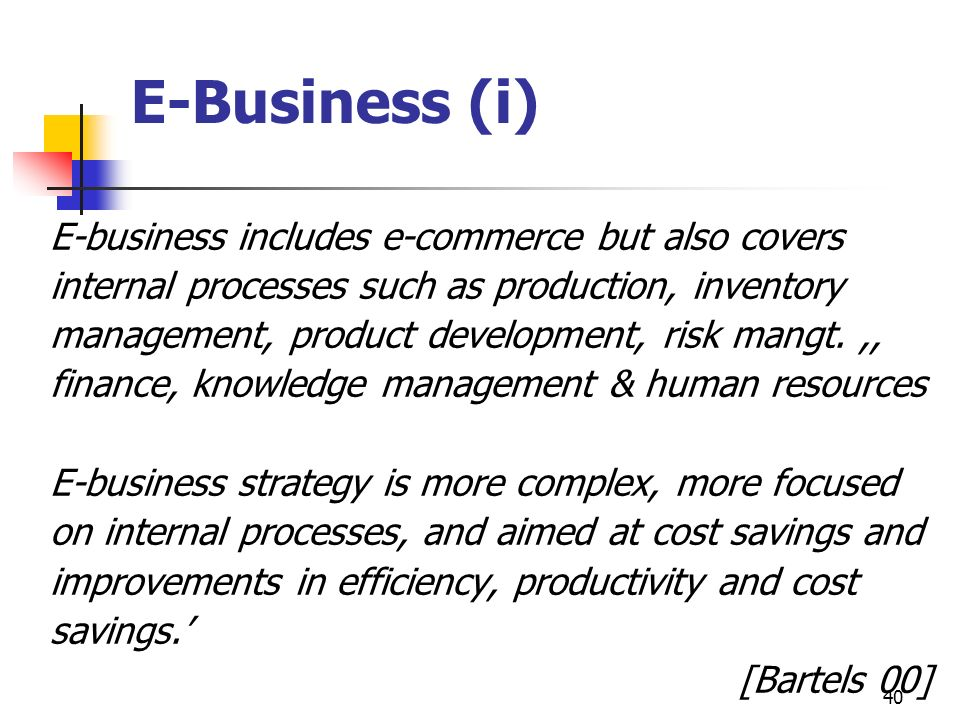 E-Business (i) E-business includes e-commerce but also covers
