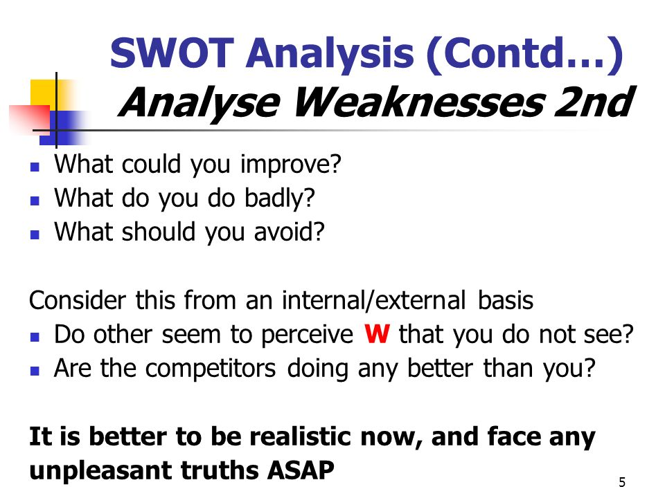 SWOT Analysis (Contd…) Analyse Weaknesses 2nd