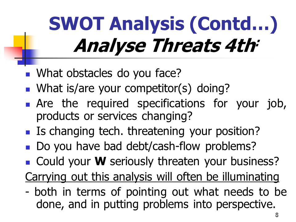 SWOT Analysis (Contd…) Analyse Threats 4th: