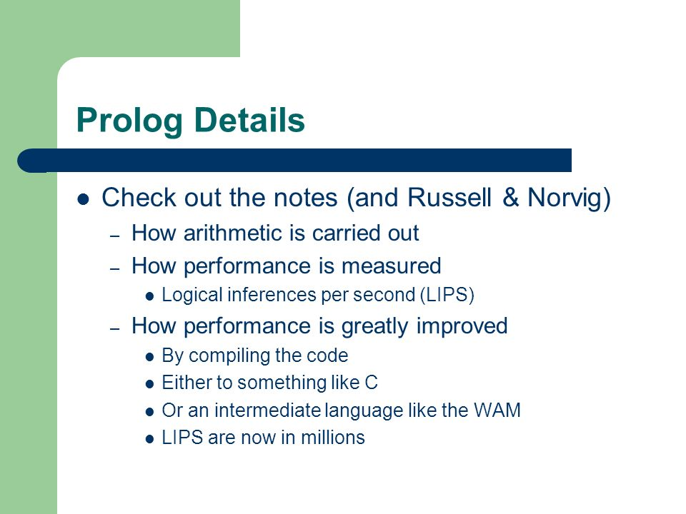 Prolog Details Check out the notes (and Russell & Norvig)