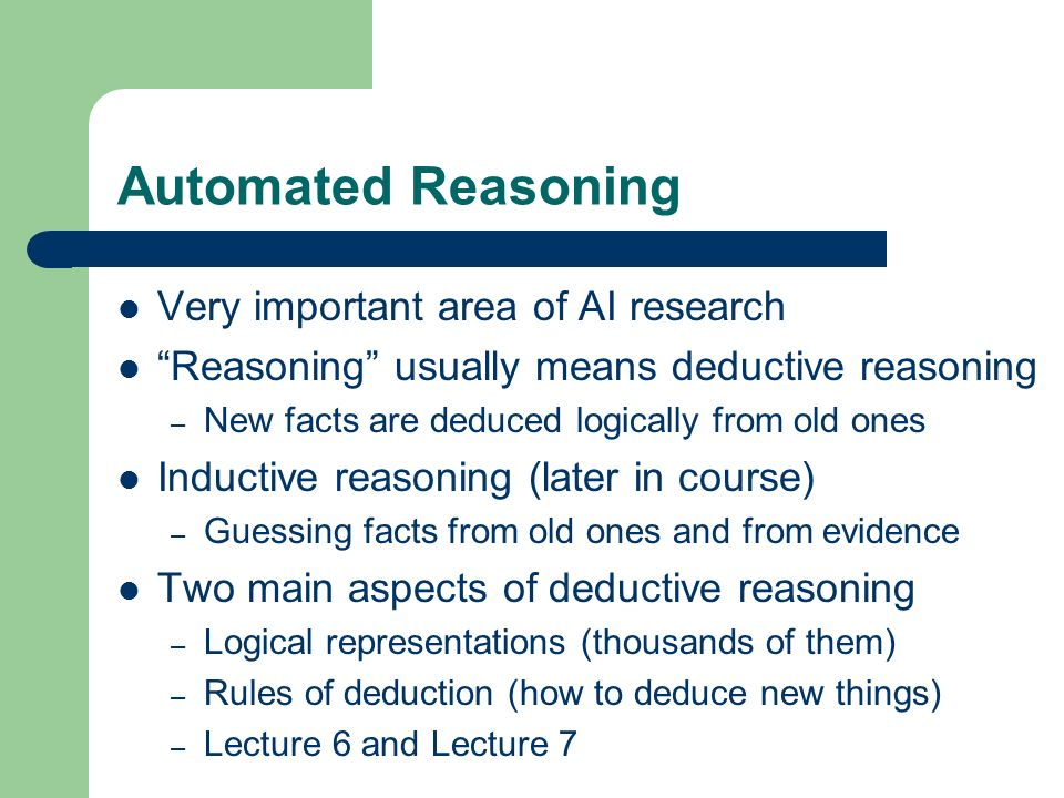 Automated Reasoning Very important area of AI research