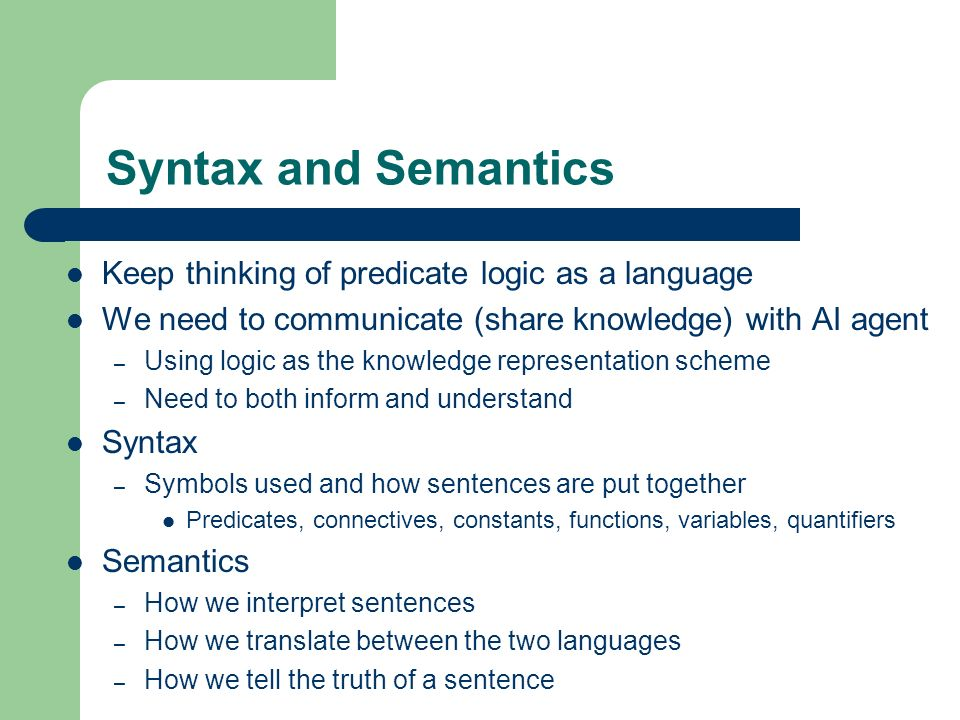 Syntax and Semantics Keep thinking of predicate logic as a language