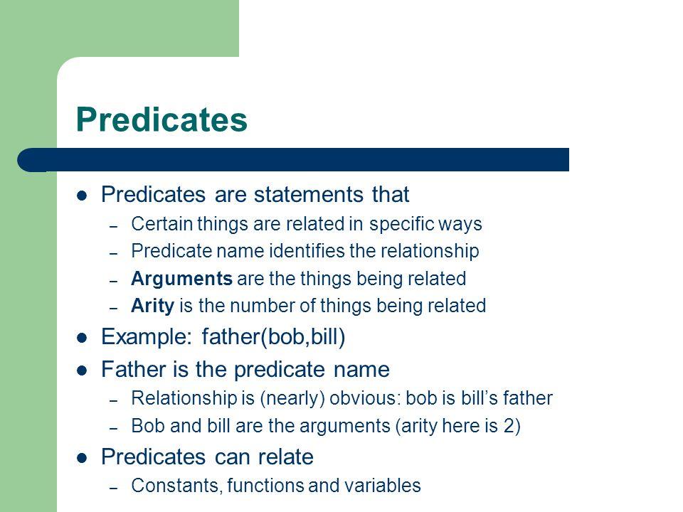 Predicates Predicates are statements that Example: father(bob,bill)