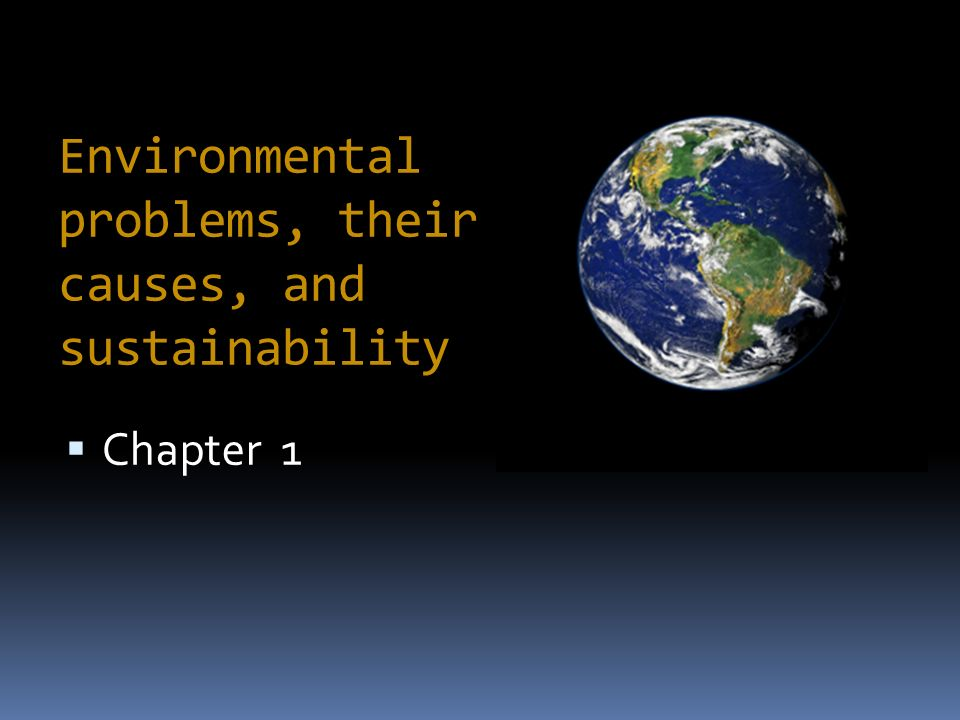 environmental problems their causes and sustainability chapter 1: environmental problems, their causes, and sustainability exponential growth a quantity increases at a fixed percentage per unit of time (2% per year) there are.