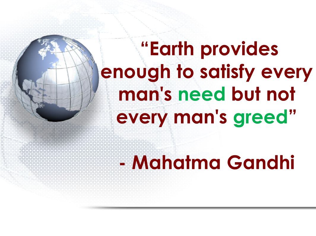 Nature can satisfy man's need but not man's greed