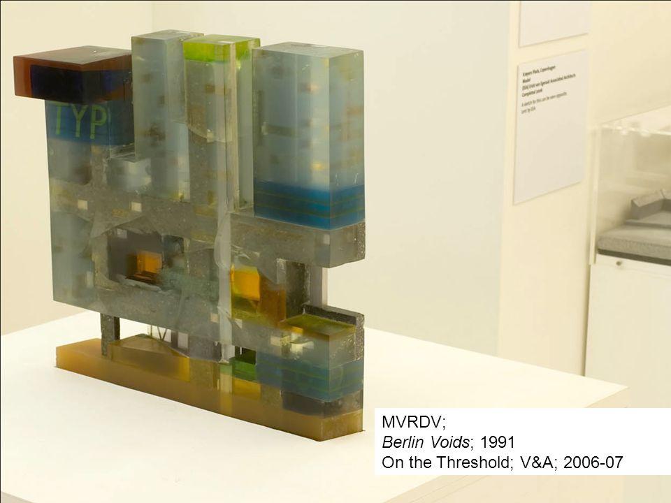 MVRDV; Berlin Voids; 1991 On the Threshold; V&A; 2006-07