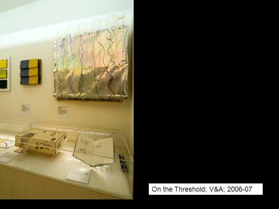 On the Threshold; V&A; 2006-07