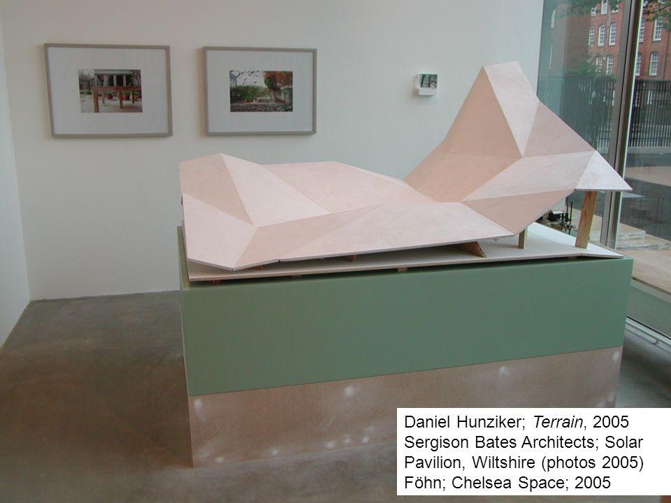 Daniel Hunziker; Terrain, 2005 Sergison Bates Architects; Solar Pavilion, Wiltshire (photos 2005) Föhn; Chelsea Space; 2005