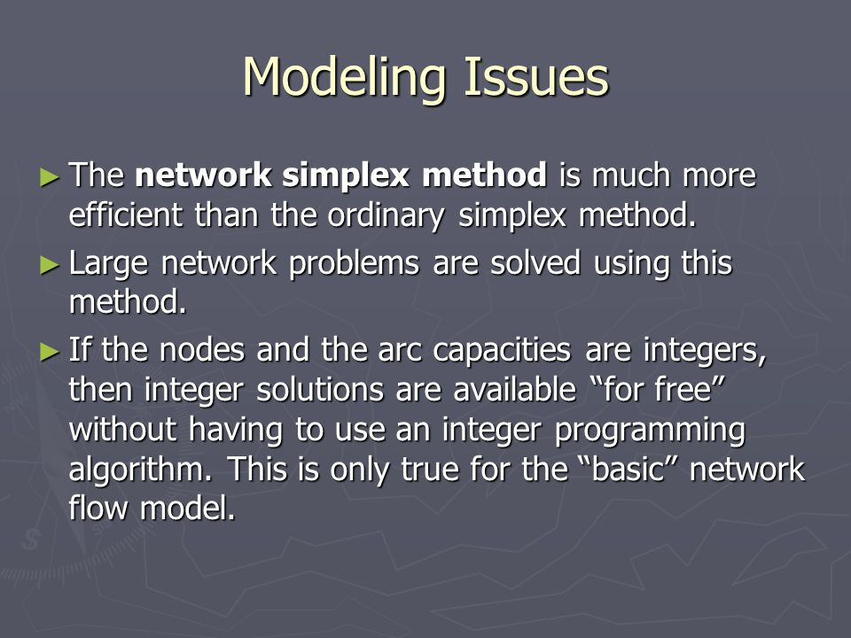 Modeling IssuesThe network simplex method is much more efficient than the ordinary simplex method.