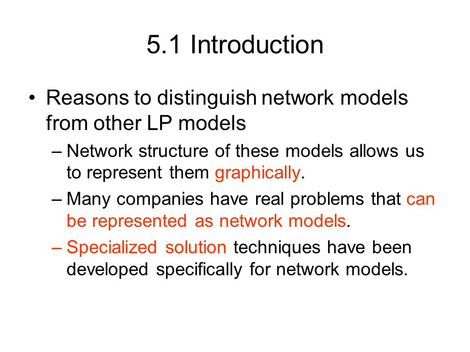 5.1 Introduction Reasons to distinguish network models from other LP models.