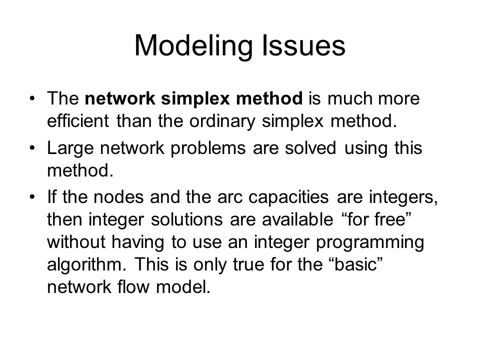 Modeling Issues The network simplex method is much more efficient than the ordinary simplex method.