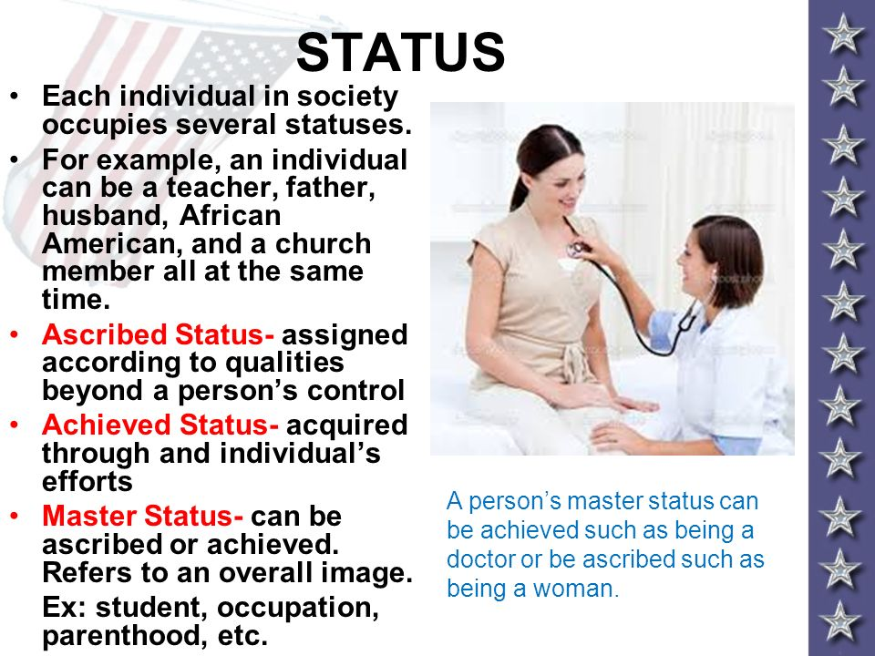 STATUS Each individual in society occupies several statuses.