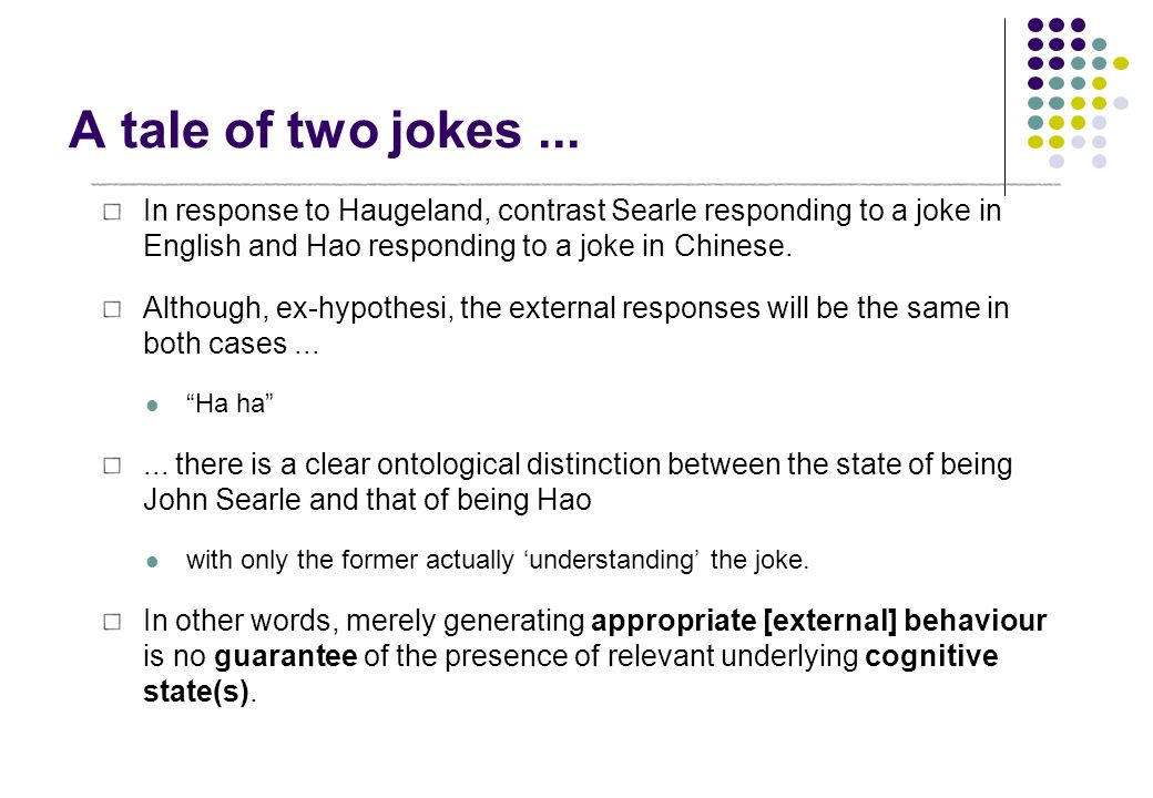 A tale of two jokes ... In response to Haugeland, contrast Searle responding to a joke in English and Hao responding to a joke in Chinese.
