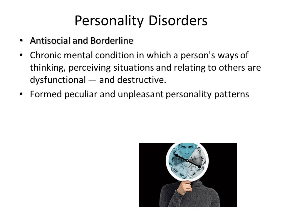 borderline personality disorder is a chronic psychiatric disorder Borderline personality disorder (bpd) is a mental illness that is marked by a chronic pattern of unstable relationships, poor self-image, and mood changes.
