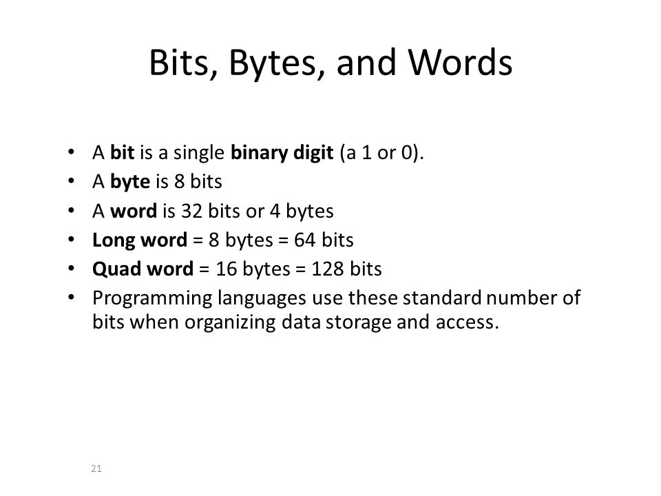 Bits, Bytes, and Words A bit is a single binary digit (a 1 or 0).