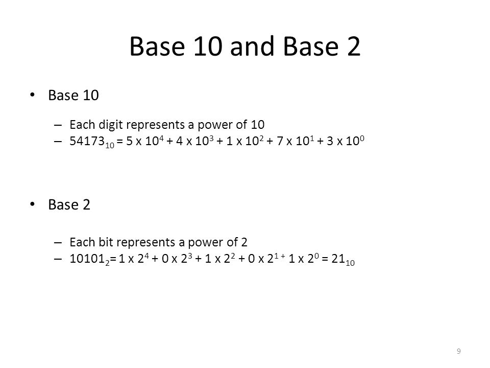 Base 10 and Base 2 Base 10 Base 2 Each digit represents a power of 10